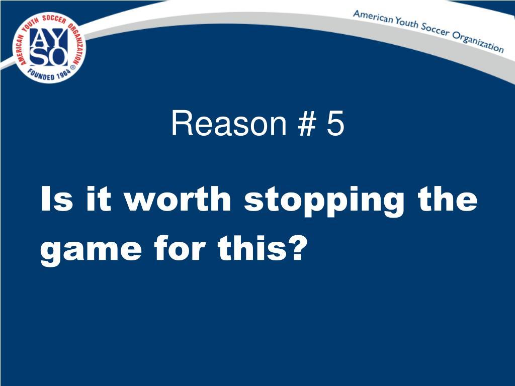 Reason # 5