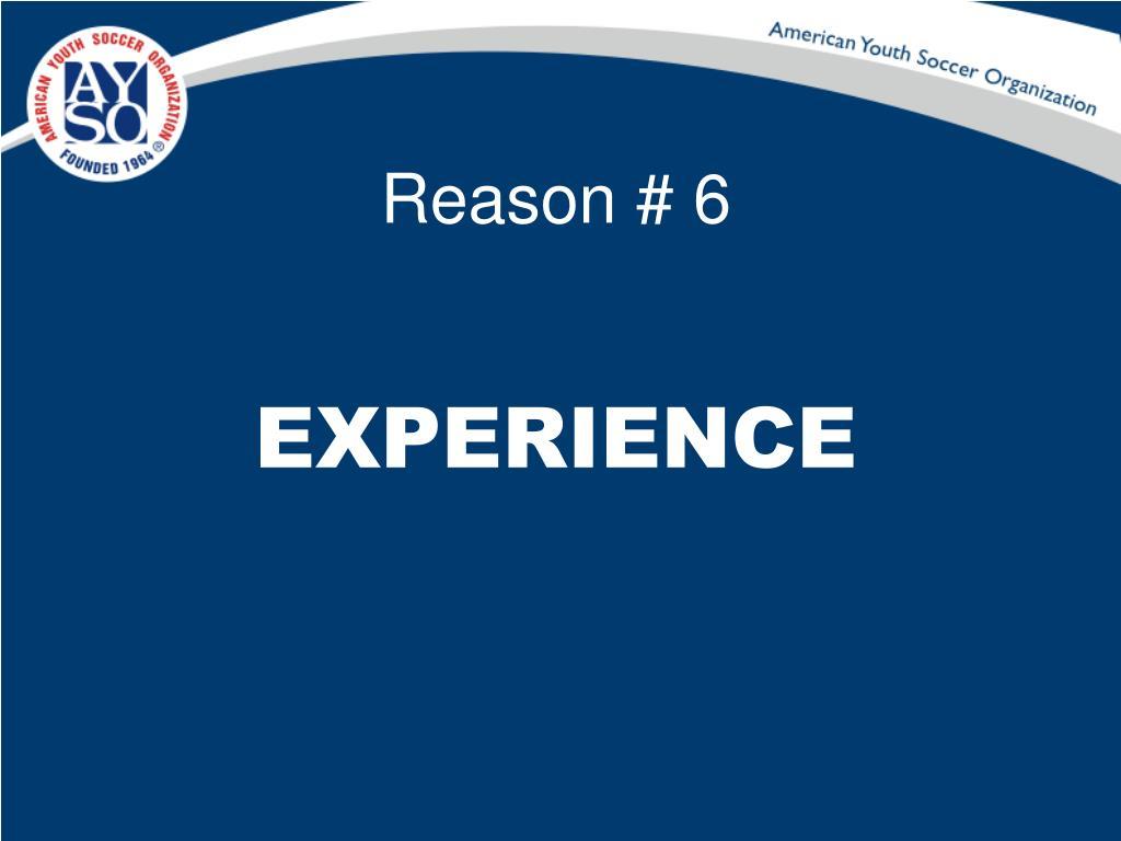 Reason # 6