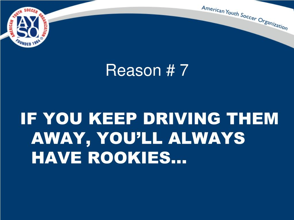 Reason # 7