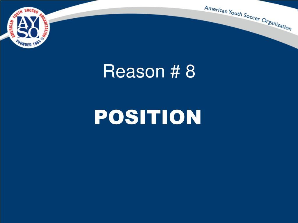 Reason # 8