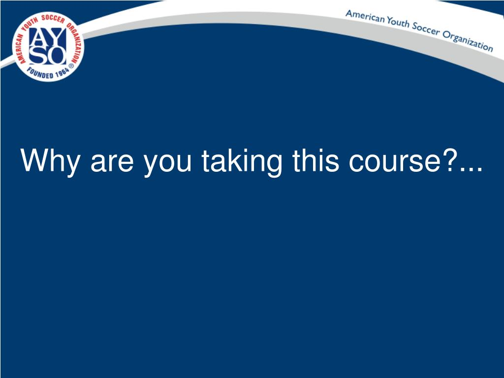 Why are you taking this course?...