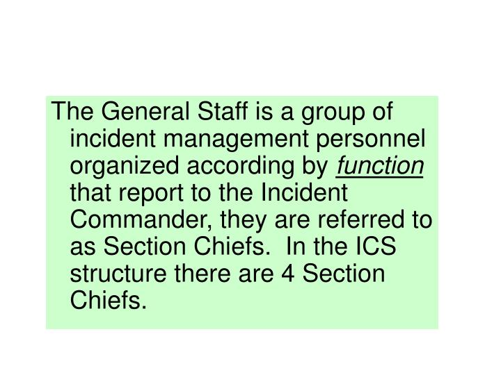 The General Staff is a group of incident management personnel organized according by