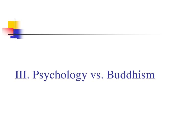 III. Psychology vs. Buddhism