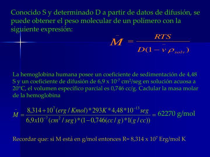 Conocido S y determinado D a partir de datos de difusión, se puede obtener el peso molecular de un polímero con la siguiente expresión: