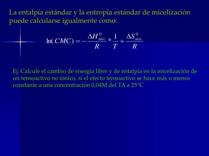 La entalpía estándar y la entropía estándar de micelización puede calcularse igualmente como: