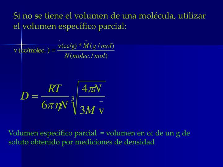Si no se tiene el volumen de una molécula, utilizar el volumen específico parcial: