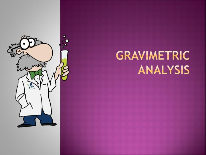 quantitative determination of sulfate by gravimetric analysis Gravimetric analysis is a method of quantitative determination of an analyte by based on the mass of a solid there are two ways to perform gravimetric analysis, the precipitation method and the volatilization method.