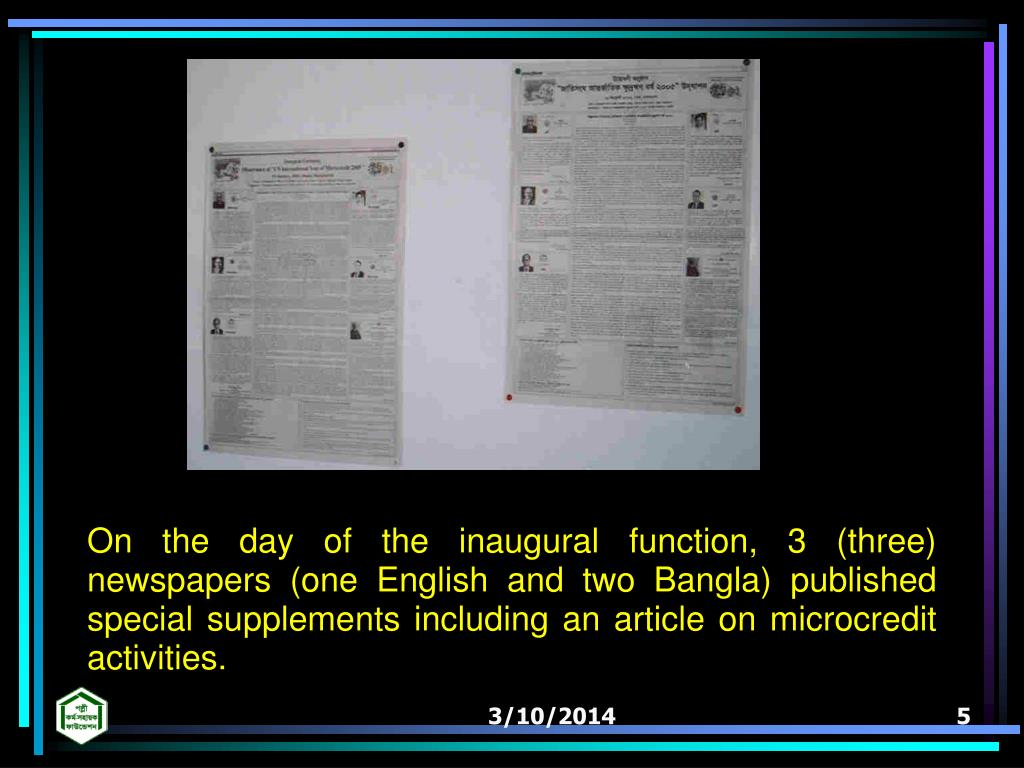 On the day of the inaugural function, 3 (three) newspapers (one English and two Bangla) published special supplements including an article on microcredit activities.
