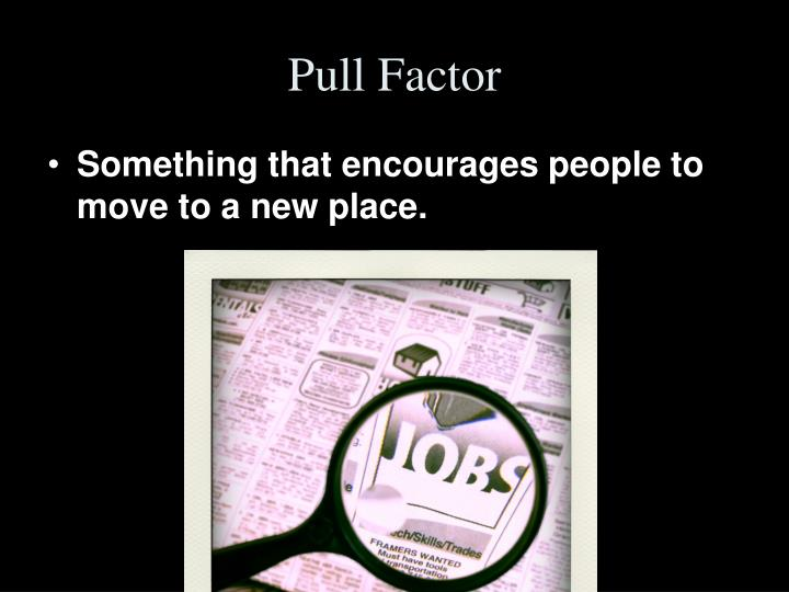push and pull factor Push pull migration laws x guido dorigo and waldo tobler  in words, the attractivity of a place is the difference between the pull factor and the push.
