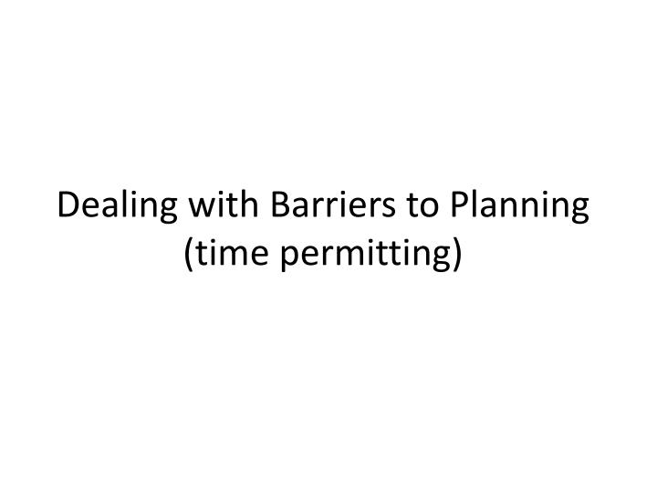 Dealing with Barriers to Planning