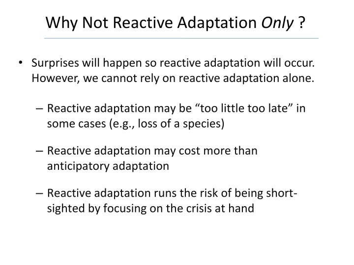 Why Not Reactive Adaptation