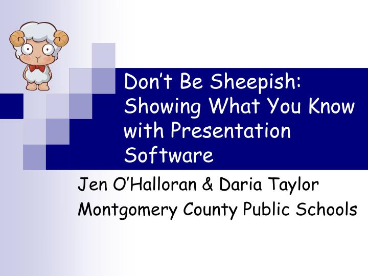 Don't Be Sheepish:  Showing What You Know with Presentation Software