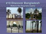 10 discover bangladesh before the tourists come