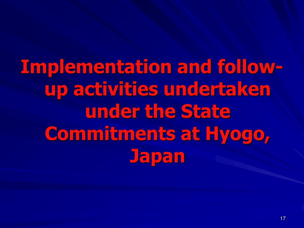Implementation and follow-up activities undertaken under the State Commitments at Hyogo,  Japan