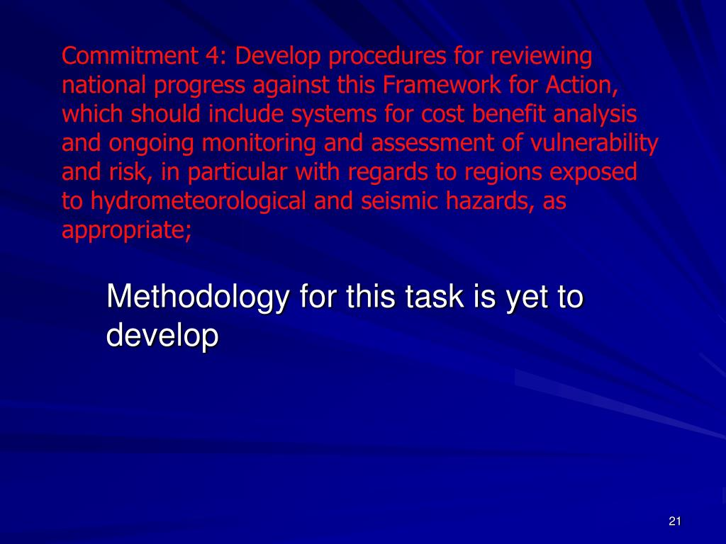 Commitment 4: Develop procedures for reviewing national progress against this Framework for Action, which should include systems for cost benefit analysis and ongoing monitoring and assessment of vulnerability and risk, in particular with regards to regions exposed to hydrometeorological and seismic hazards, as appropriate;