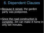 6 dependent clauses