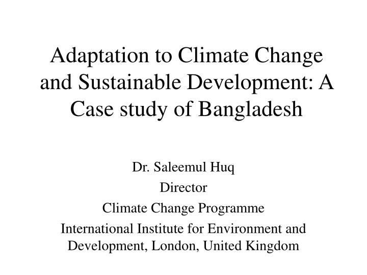 Adaptation to climate change and sustainable development a case study of bangladesh