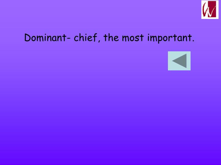 Dominant- chief, the most important.