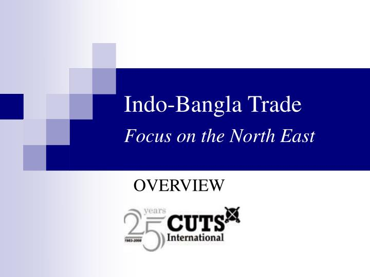Indo bangla trade focus on the north east