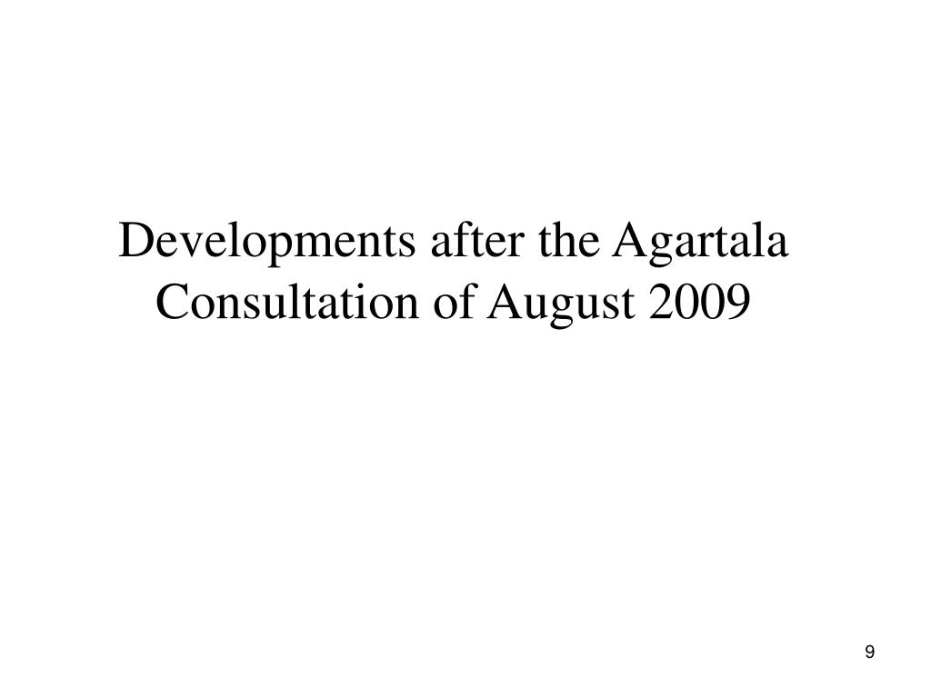 Developments after the Agartala Consultation of August 2009
