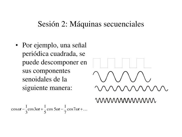 Sesión 2: Máquinas secuenciales