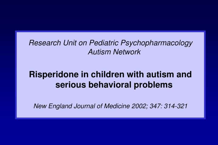 Research Unit on Pediatric Psychopharmacology Autism Network