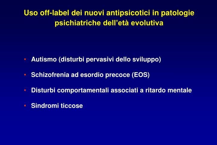 Uso off-label dei nuovi antipsicotici in patologie psichiatriche dell'età evolutiva
