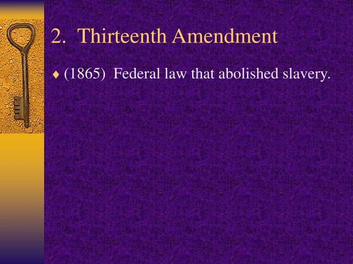 2.  Thirteenth Amendment