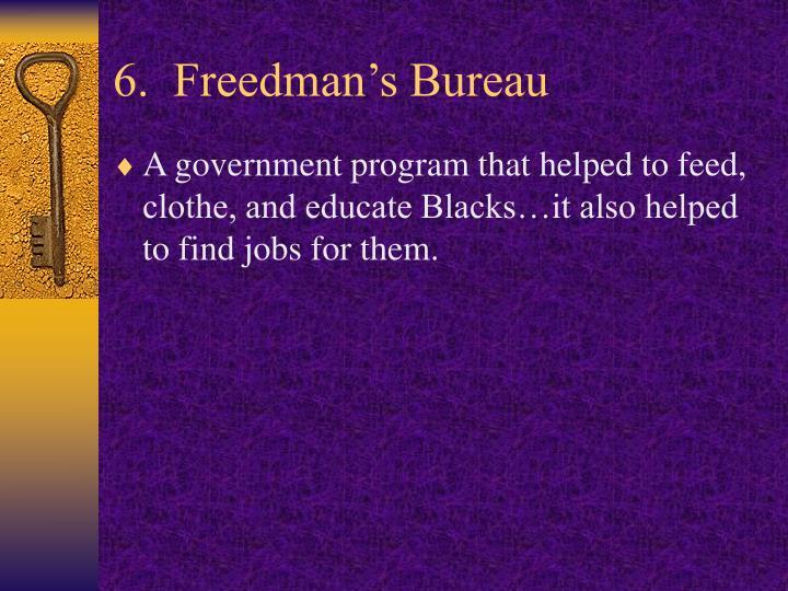 6.  Freedman's Bureau