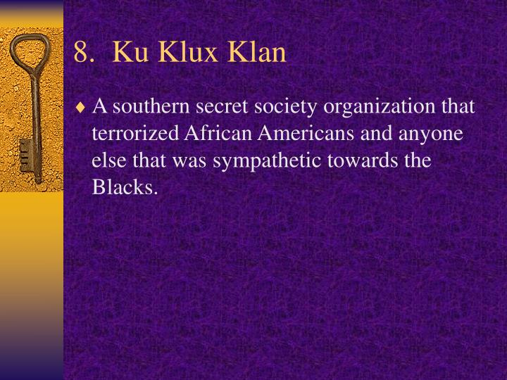 8.  Ku Klux Klan