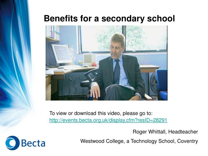 Benefits for a secondary school