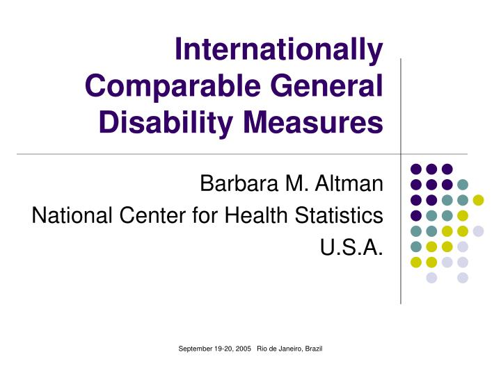 Internationally comparable general disability measures l.jpg