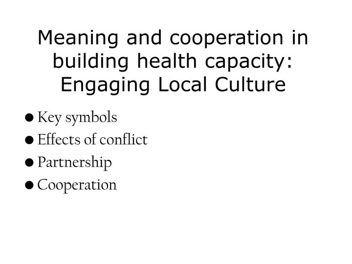Meaning and cooperation in building health capacity: Engaging Local Culture