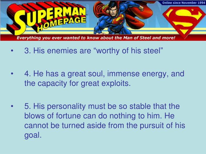 "3. His enemies are ""worthy of his steel"""
