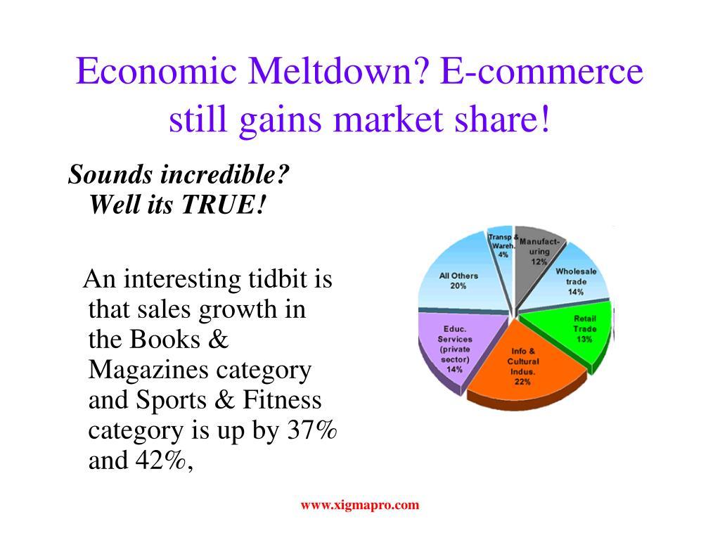 Economic Meltdown? E-commerce still gains market share!
