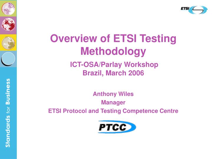Overview of etsi testing methodology ict osa parlay workshop brazil march 2006