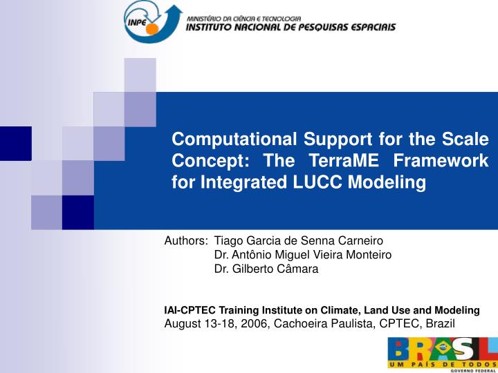 Computational support for the scale concept the terrame framework for integrated lucc modeling l.jpg