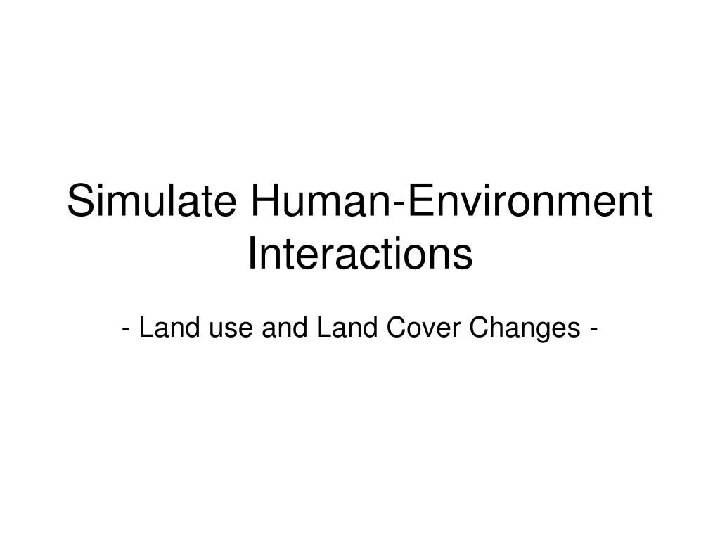 Simulate Human-Environment Interactions