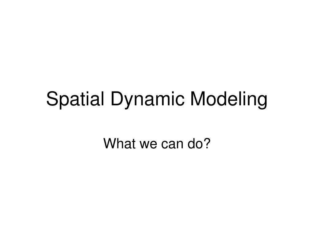 Spatial Dynamic Modeling