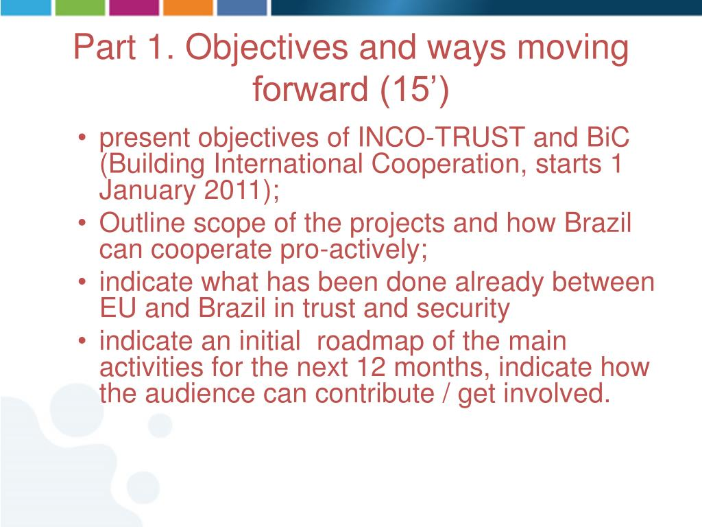 present objectives of INCO-TRUST and BiC (Building International Cooperation, starts 1 January 2011);