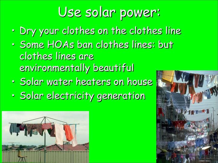 Use solar power: