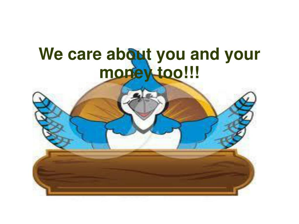 We care about you and your money too!!!