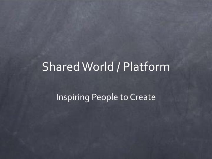 Shared World / Platform