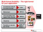multi format flexibility the right format for your application