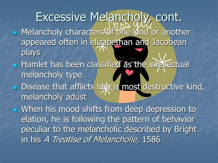 Excessive Melancholy, cont.
