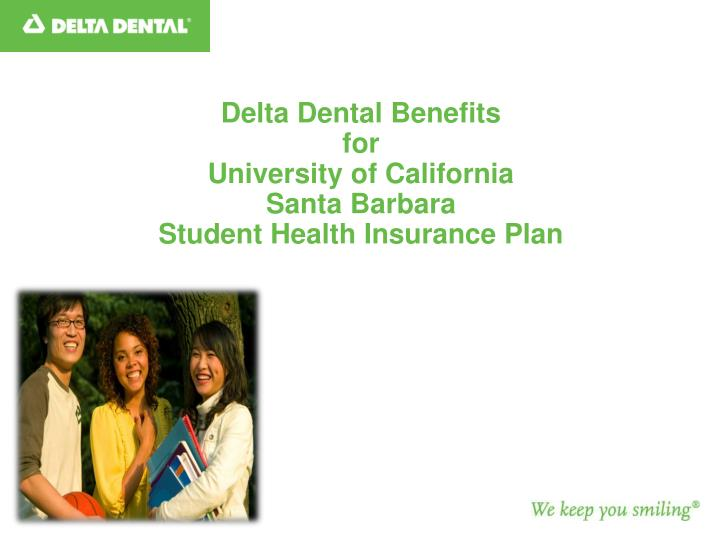 Delta dental benefits for university of california santa barbara student health insurance plan