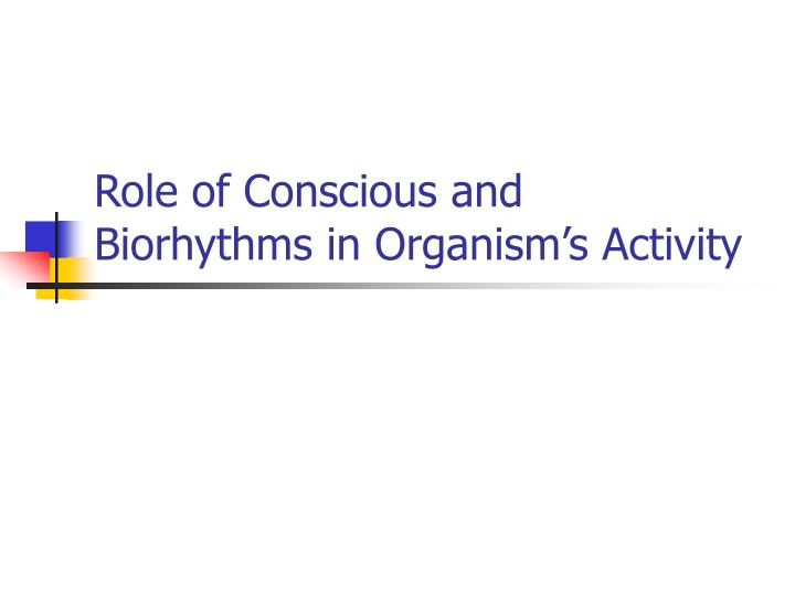 Role of conscious and biorhythms in organism s activity