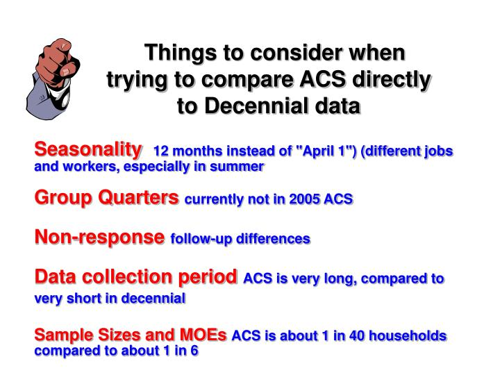 Things to consider when trying to compare ACS directly       to Decennial data