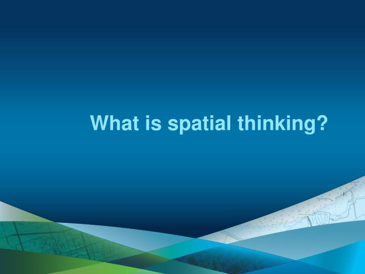What is spatial thinking?