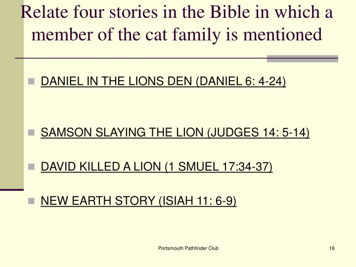 Relate four stories in the Bible in which a member of the cat family is mentioned